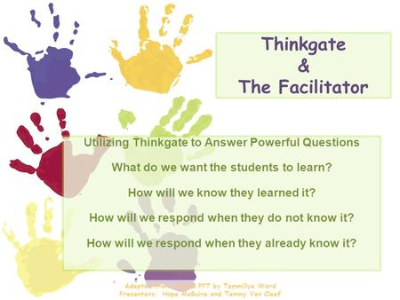 Thinkgate & The Facilitator Utilizing Thinkgate to Answer Powerful Questions What do we want the students to learn? How will we know they learned it? How.