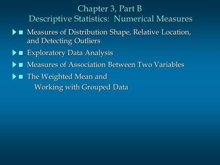 Chapter 3, Part B Descriptive Statistics: Numerical Measures n Measures of Distribution Shape, Relative Location, and Detecting Outliers n Exploratory.