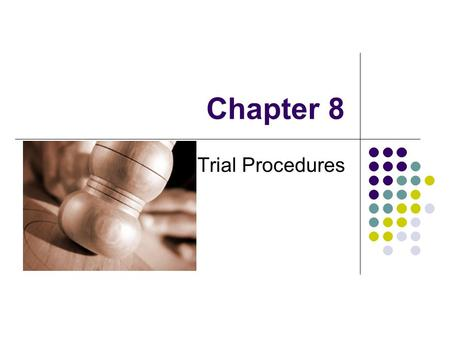 "Chapter 8 Trial Procedures. The Players Judge ""the Bench"" or ""the Court"" Appointed by government Full control of courtroom Decides question of guilt and."