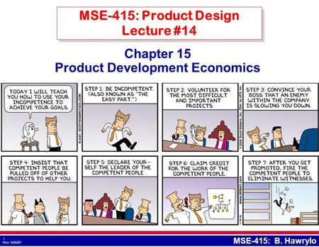 1 Rev: 5/05/07 MSE-415: B. Hawrylo Chapter 15 Product Development Economics MSE-415: Product Design Lecture #14.