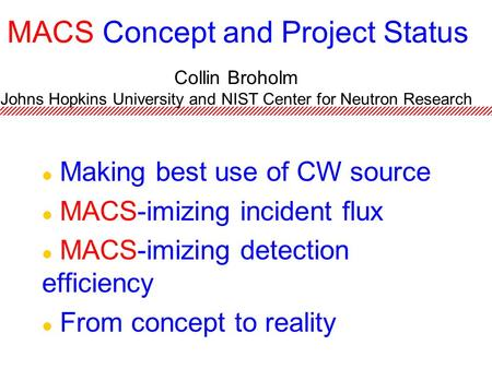 MACS Concept and Project Status Making best use of CW source MACS-imizing incident flux MACS-imizing detection efficiency From concept to reality Collin.