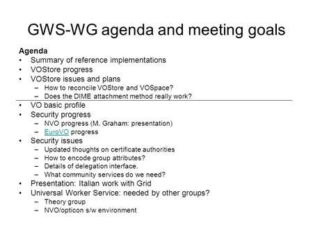 GWS-WG agenda and meeting goals Agenda Summary of reference implementations VOStore progress VOStore issues and plans –How to reconcile VOStore and VOSpace?