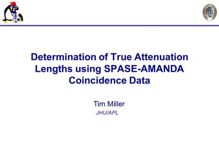 Determination of True Attenuation Lengths using SPASE-AMANDA Coincidence Data Tim Miller JHU/APL.