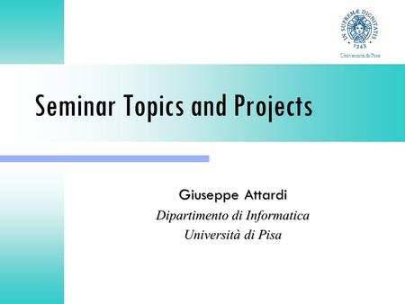 Seminar Topics and Projects Giuseppe Attardi Dipartimento di Informatica Università di Pisa.