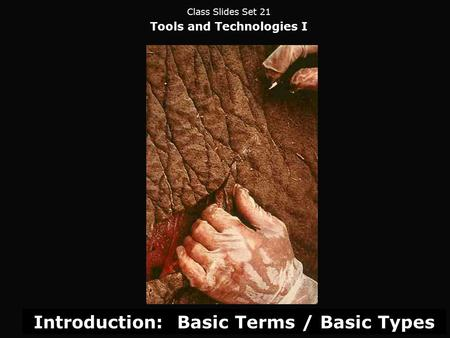 Class Slides Set 21 Tools and Technologies I Introduction: Basic Terms / Basic Types.