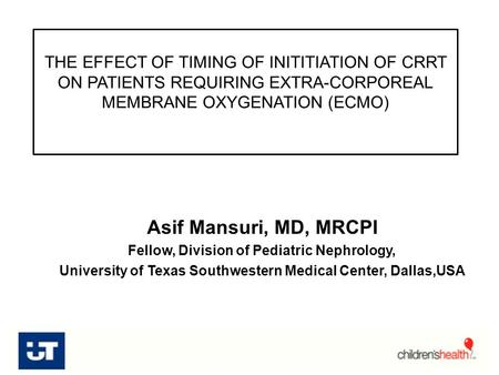 THE EFFECT OF TIMING OF INITITIATION OF CRRT ON PATIENTS REQUIRING EXTRA-CORPOREAL MEMBRANE OXYGENATION (ECMO) Asif Mansuri, MD, MRCPI Fellow, Division.