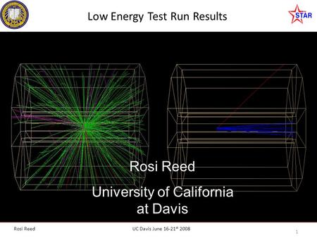 UC Davis June 16-21 st 2008 1 Rosi Reed Low Energy Test Run Results Rosi Reed University of California at Davis.