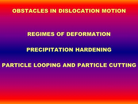 OBSTACLES IN DISLOCATION MOTION