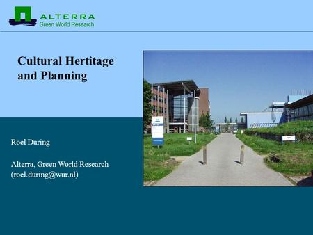 Cultural Hertitage and Planning Roel During Alterra, Green World Research