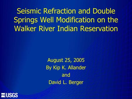 Seismic Refraction and Double Springs Well Modification on the Walker River Indian Reservation August 25, 2005 By Kip K. Allander and David L. Berger.