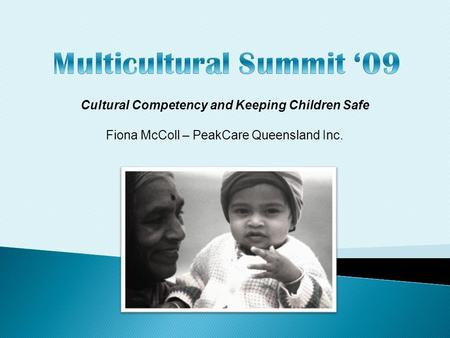 Cultural Competency and Keeping Children Safe Fiona McColl – PeakCare Queensland Inc.