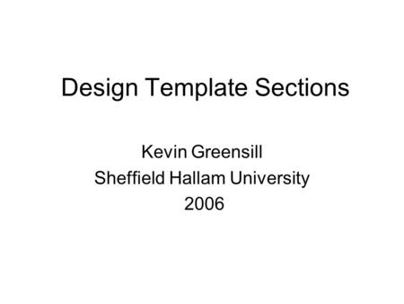 Design Template Sections Kevin Greensill Sheffield Hallam University 2006.