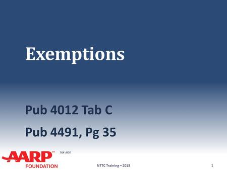 TAX-AIDE Exemptions Pub 4012 Tab C Pub 4491, Pg 35 NTTC Training – 2013 1.
