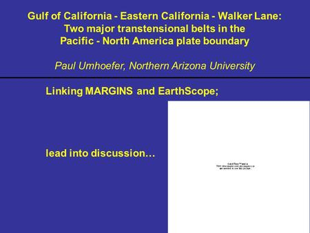 Gulf of California - Eastern California - Walker Lane: Two major transtensional belts in the Pacific - North America plate boundary Paul Umhoefer, Northern.