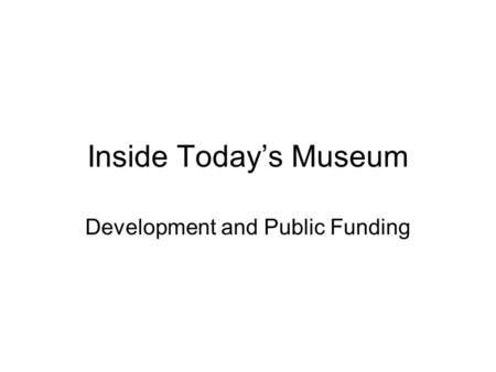 Inside Today's Museum Development and Public Funding.