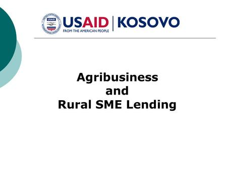 Agribusiness and Rural SME Lending. Profile of Kosovo Land area: 10,908 km² Capital City : Pristina - pop. 400,000 Population Description: approximately.