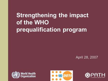 Strengthening the impact of the WHO prequalification program April 28, 2007.