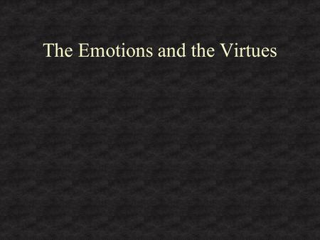 The Emotions and the Virtues Conrad Baars M.D. …man's emotions have an innate need to be guided and directed by reason. That is to say that they need.