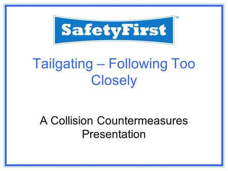 Tailgating – Following Too Closely A Collision Countermeasures Presentation.