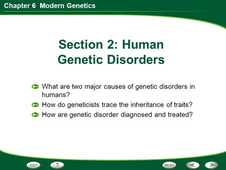 Chapter 6 Modern Genetics Section 2: Human Genetic Disorders What are two major causes of genetic disorders in humans? How do geneticists trace the inheritance.