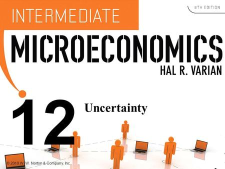 © 2010 W. W. Norton & Company, Inc. 12 Uncertainty.