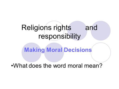 Religions rights and responsibility Making Moral Decisions What does the word moral mean?