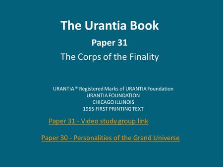 The Urantia Book Paper 31 The Corps of the Finality Paper 30 - Personalities of the Grand Universe Paper 31 - Video study group link.