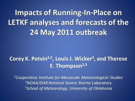 Impacts of Running-In-Place on LETKF analyses and forecasts of the 24 May 2011 outbreak Impacts of Running-In-Place on LETKF analyses and forecasts of.