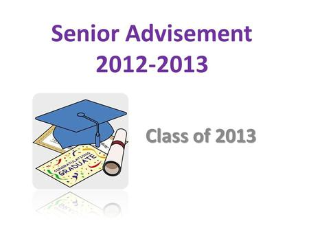 Senior Advisement 2012-2013 Class of 2013. Lesson One AGENDA: Advisement Purpose Syllabus Infinite Campus.