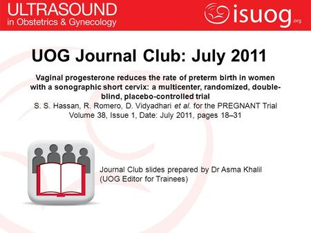 UOG Journal Club: July 2011 Vaginal progesterone reduces the rate of preterm birth in women with a sonographic short cervix: a multicenter, randomized,