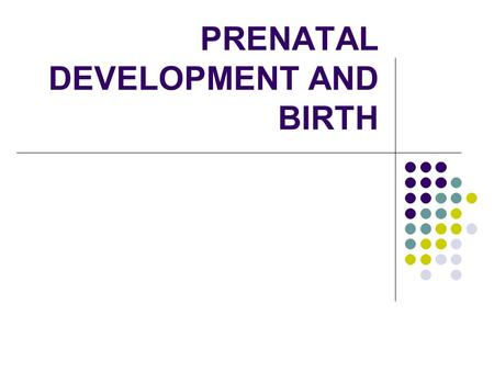 PRENATAL DEVELOPMENT AND BIRTH. Prenatal Environment Reciprocal influence Person and environment Good and bad influences important Teratogen: Environmental.