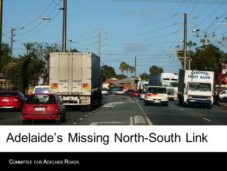 C OMMITTEE FOR A DELAIDE R OADS Adelaide's Missing North-South Link.
