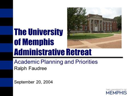 The University of Memphis Administrative Retreat Academic Planning and Priorities Ralph Faudree September 20, 2004.