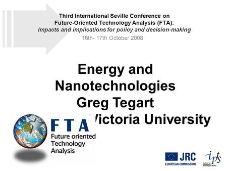 Energy and Nanotechnologies Greg Tegart Victoria University Third International Seville Conference on Future-Oriented Technology Analysis (FTA): Impacts.