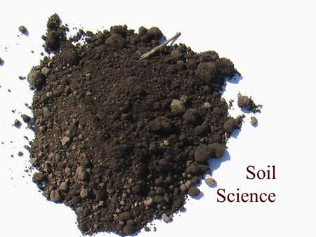 Soil Science. Understanding the Importance of Soil.