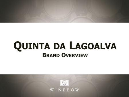 Q UINTA DA L AGOALVA B RAND O VERVIEW. Building The Brand: Selling Points: VR Tejo Quinta da Lagoalva was founded in 1991 by Isabel Campilho on the estate.