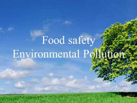 Food safety Environmental Pollution. The natural environment encompasses all living and non-living things occurring naturally on Earth or some region.