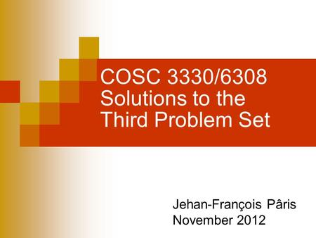 COSC 3330/6308 Solutions to the Third Problem Set Jehan-François Pâris November 2012.