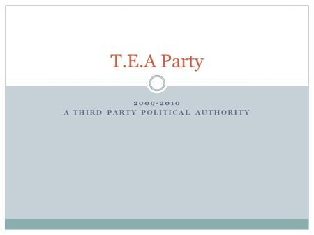 2009-2010 A THIRD PARTY POLITICAL AUTHORITY T.E.A Party.
