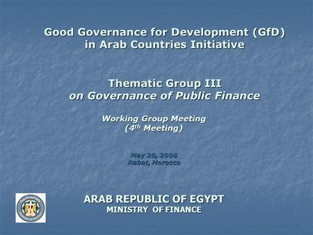 Good Governance for Development (GfD) in Arab Countries Initiative Thematic Group III on Governance of Public Finance Working Group Meeting (4 th Meeting)