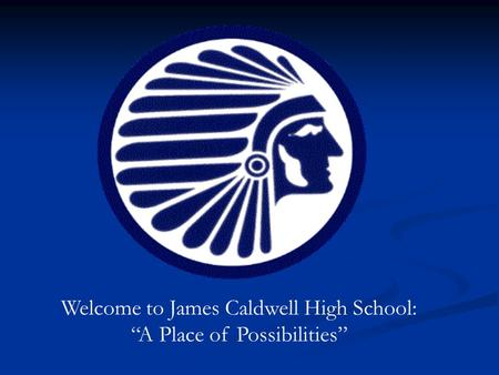 "Welcome to James Caldwell High School: ""A Place of Possibilities"""