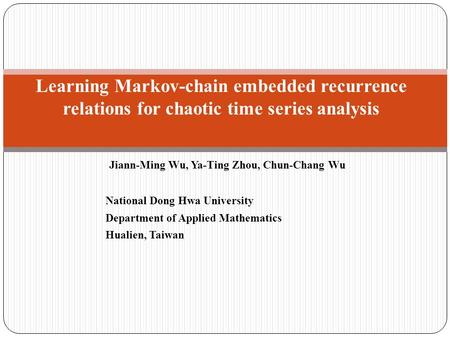 Jiann-Ming Wu, Ya-Ting Zhou, Chun-Chang Wu National Dong Hwa University Department of Applied Mathematics Hualien, Taiwan Learning Markov-chain embedded.