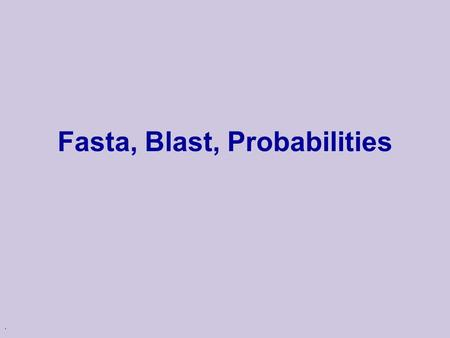 . Fasta, Blast, Probabilities. 2 Reminder u Last classes we discussed dynamic programming algorithms for l global alignment l local alignment l Multiple.