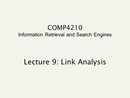 COMP4210 Information Retrieval and Search Engines Lecture 9: Link Analysis.