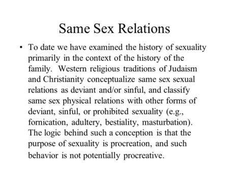 Same Sex Relations To date we have examined the history of sexuality primarily in the context of the history of the family. Western religious traditions.