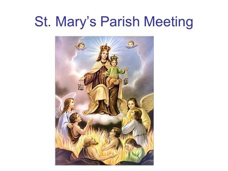 St. Mary's Parish Meeting. St. Mary's Catholic Church & St. Mary's Catholic School: Notable Figures & Facts To remain Viable as a Parish and as a School.