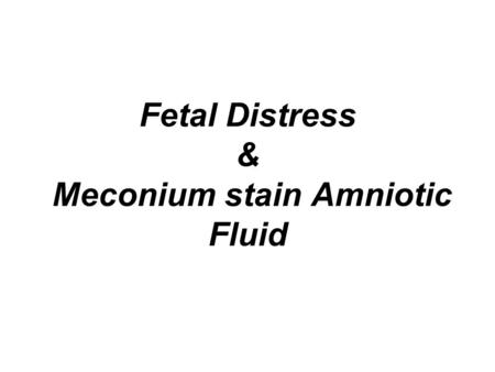 Fetal Distress & Meconium stain Amniotic Fluid. Fetal Distress The term fetal distress is commonly used to describe fetal hypoxia during ante partum or.