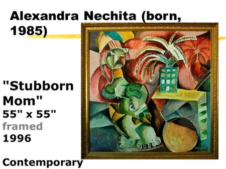 Stubborn Mom 55 x 55 framed 1996 Contemporary Alexandra Nechita (born, 1985)