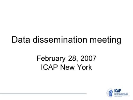Data dissemination meeting February 28, 2007 ICAP New York.