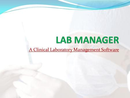 A Clinical Laboratory Management Software. Salient Features Web Enabled and user friendly Database driven and fully flexible Completely integrated system.